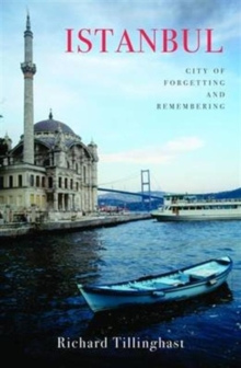 Istanbul : City of Forgetting and Remembering, Paperback Book
