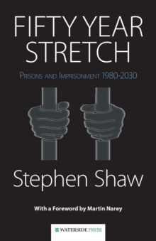 Fifty Year Stretch : Prisons and Imprisonment 1980-2030, Paperback Book