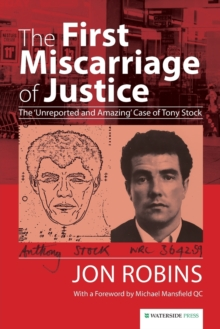 The First Miscarriage of Justice : The 'Unreported and Amazing' Case of Tony Stock, Paperback Book