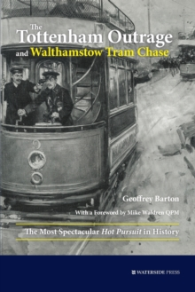 The Tottenham Outrage and Walthamstow Tram Chase : The Most Spectacular Hot Pursuit in History, Paperback Book