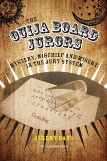 The Ouija Board Jurors : Mystery, Mischief and Misery in the Jury System, Paperback Book