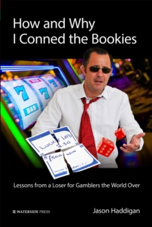 How and Why I Conned the Bookies : Lessons from a Loser for Gamblers the World Over, Paperback Book