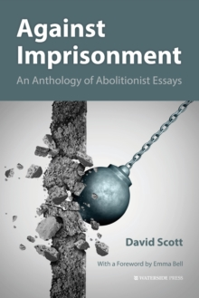 Against Imprisonment : An Anthology of Abolitionist Essays, Paperback Book