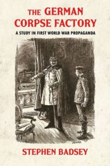 The German Corpse Factory : A Study in First World War Propaganda, Paperback / softback Book