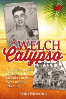 A Welch Calypso : A Soldier of the Royal Welch Fusiliers in the West Indies, 1951-54, Paperback / softback Book