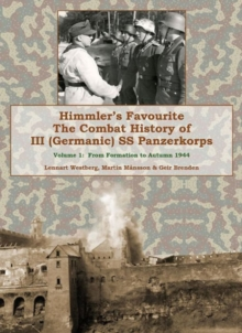 Himmler'S Favourite : The Combat History of III Ss Panzerkorps Volume 1: from Formation to Autumn 1944, Hardback Book