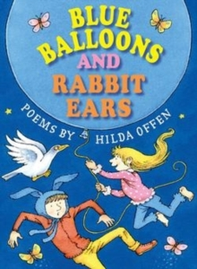 Blue Balloons and Rabbit Ears : Poems for children, Paperback / softback Book