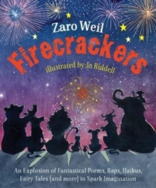 Firecrackers : An Explosion of Poems, Raps, Haikus, Little Plays, Fairy Tales (and more) To Spark Imagination, Hardback Book