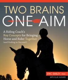 Two Brains, One Aim : A Riding Coach's Key Concepts for Bringing Horse and Rider Together (and Ending in Success), Paperback / softback Book