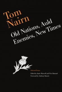 Tom Nairn: Old Nations, Auld Enemies, New Times : Selected Essays, Paperback / softback Book