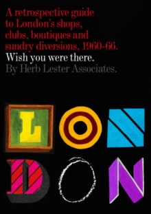 London: Wish You Were There : A Retrospective Guide to London's Shops, Boutiques and Sundry Divisions, 1960-66, Sheet map, folded Book