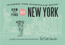 How to Find Old New York : A Guide to the Usual and Unusual, Sheet map, folded Book