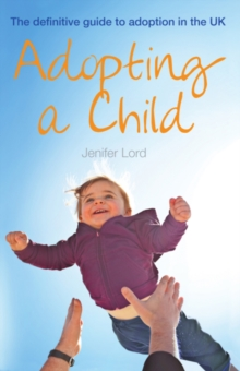 Adopting a Child : The Definitive Guide to Adoption in the UK, Paperback Book