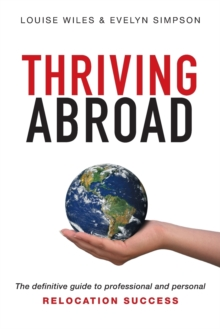 Thriving Abroad : The definitive guide to professional and personal relocation success, Paperback / softback Book