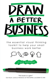 Draw a Better Business : The essential visual thinking toolkit to help your small business work better, Paperback / softback Book