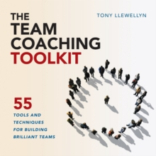 The Team Coaching Toolkit : 55 Tools and Techniques for Building Brilliant Teams, Paperback / softback Book