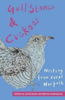 Gull Stones and Cuckoos : Writing from Rural Norfolk, Paperback Book