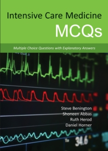 Intensive Care Medicine MCQS : Multiple Choice Questions with Explanatory Answers, Paperback Book