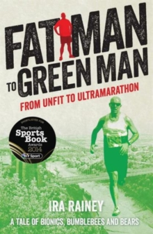Fat Man to Green Man : From Unfit to Ultra-Marathon, Paperback / softback Book