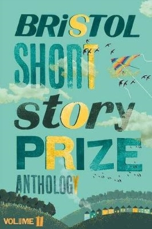 Bristol Short Story Prize Anthology Volume 11, Paperback / softback Book