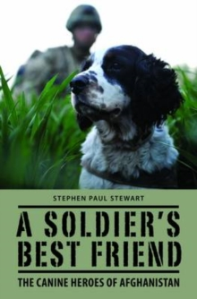 A Soldier's Best Friend : The Canine Heroes of Afghanistan, Hardback Book