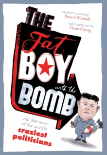 The Fat Boy with the Bomb and 299 of the World's Craziest Politicians, Paperback Book