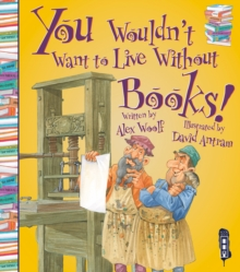 You Wouldn't Want To Live Without Books!, Paperback / softback Book