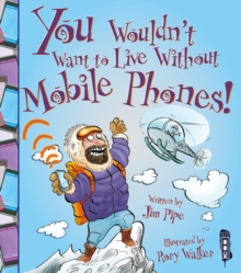 You Wouldn't Want To Live Without Mobile Phones!, Paperback / softback Book