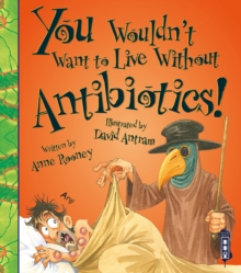 You Wouldn't Want To Live Without Antibiotics!, Paperback / softback Book