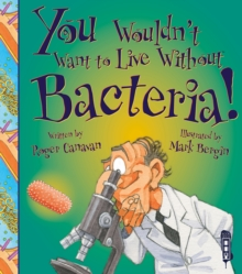 You Wouldn't Want to Live Without Bacteria!, Paperback Book