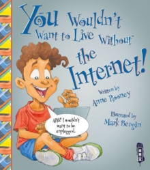 You Wouldn't Want To Live Without The Internet!, Paperback Book