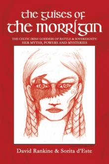 The Guises of the Morrigan : The Celtic Irish Goddess of Battle & Sovereignty: Her Myths, Powers and Mysteries, Paperback / softback Book