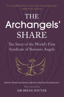 The Archangels' Share : The Story of the World's First Syndicate of Business Angels, Paperback Book