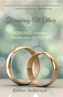 Forsaking All Others : A Personal Experience of Recovery from Adultery, Hardback Book