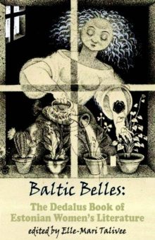 B Baltic Belles: The Dedalus Book of Estonian Women's Literature, Paperback / softback Book