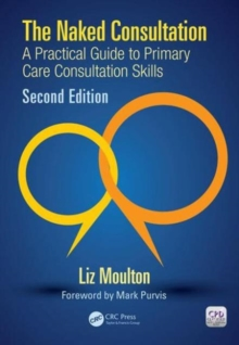 The Naked Consultation : A Practical Guide to Primary Care Consultation Skills, Second Edition, Paperback / softback Book