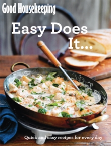 Good Housekeeping Easy Does It... : Quick and easy recipes for every day, Paperback / softback Book