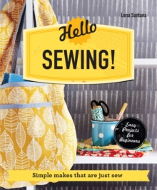 Hello Sewing! : Simple makes that are just sew, Paperback / softback Book