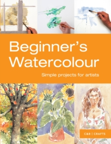 Beginners Watercolour : Simple Projects for Artists, Paperback Book