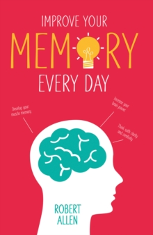 Improve Your Memory : Develop Your Memory Muscle * Increase Your Brain Power * Think with Clarity and Creativity, Paperback Book