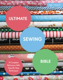 Ultimate Sewing Bible : A Complete Reference with Step-By-Step Techniques, Paperback / softback Book