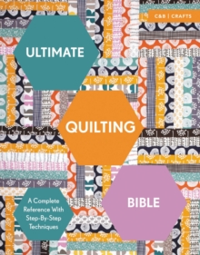 Ultimate Quilting Bible: A Complete Reference with Step-by-step Techniques, Paperback Book