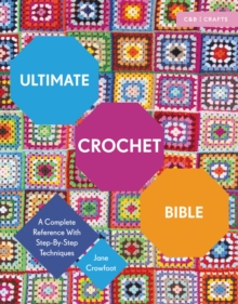 Ultimate Crochet Bible : A Complete Reference with Step-by-Step Techniques, Paperback / softback Book