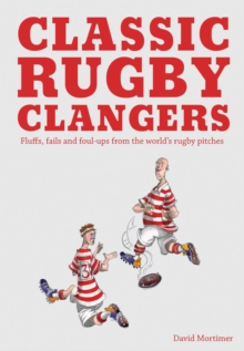 Classic Rugby Clangers : Fluffs, fails and foul-ups from the world's rugby pitches, Paperback / softback Book