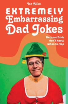 Extremely Embarrassing Dad Jokes : Because Dads don't know when to stop, Hardback Book