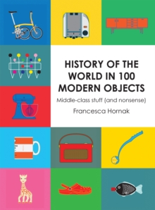 History of the World in 100 Modern Objects : Middle-Class Stuff (and Nonsense), Hardback Book