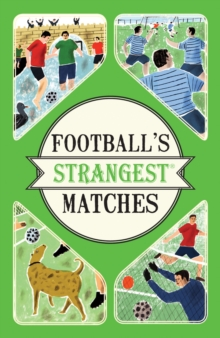 Football's Strangest Matches : Extraordinary but True Stories from Over a Century of Football, Paperback Book