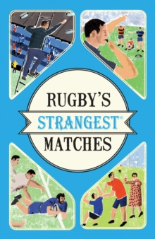 Rugby's Strangest Matches : Extraordinary but true stories from over a century of rugby, Paperback / softback Book