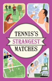 Tennis's Strangest Matches : Extraordinary but true stories from over five centuries of tennis, Paperback / softback Book