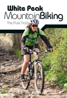 White Peak Mountain Biking : The Pure Trails, Paperback Book